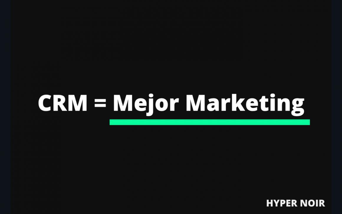 CRM = Mejor Marketing